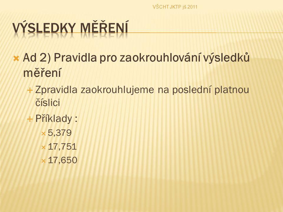 Výsledky měření Ad 2) Pravidla pro zaokrouhlování výsledků měření