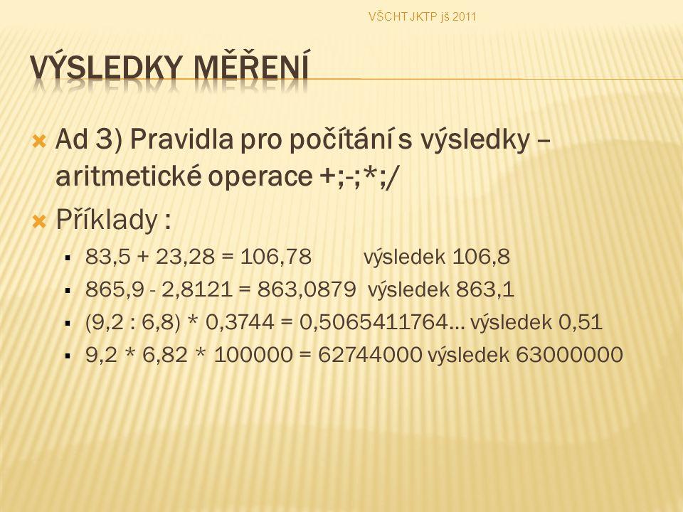 VŠCHT JKTP jš 2011 Výsledky měření. Ad 3) Pravidla pro počítání s výsledky – aritmetické operace +;-;*;/