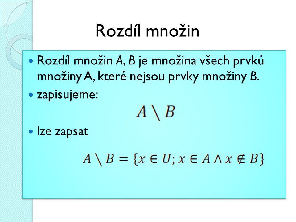 Rozdíl množin Rozdíl množin A, B je množina všech prvků množiny A, které nejsou prvky množiny B. zapisujeme: