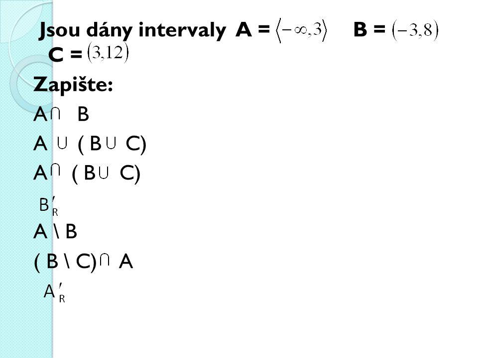 Jsou dány intervaly A = B = C =