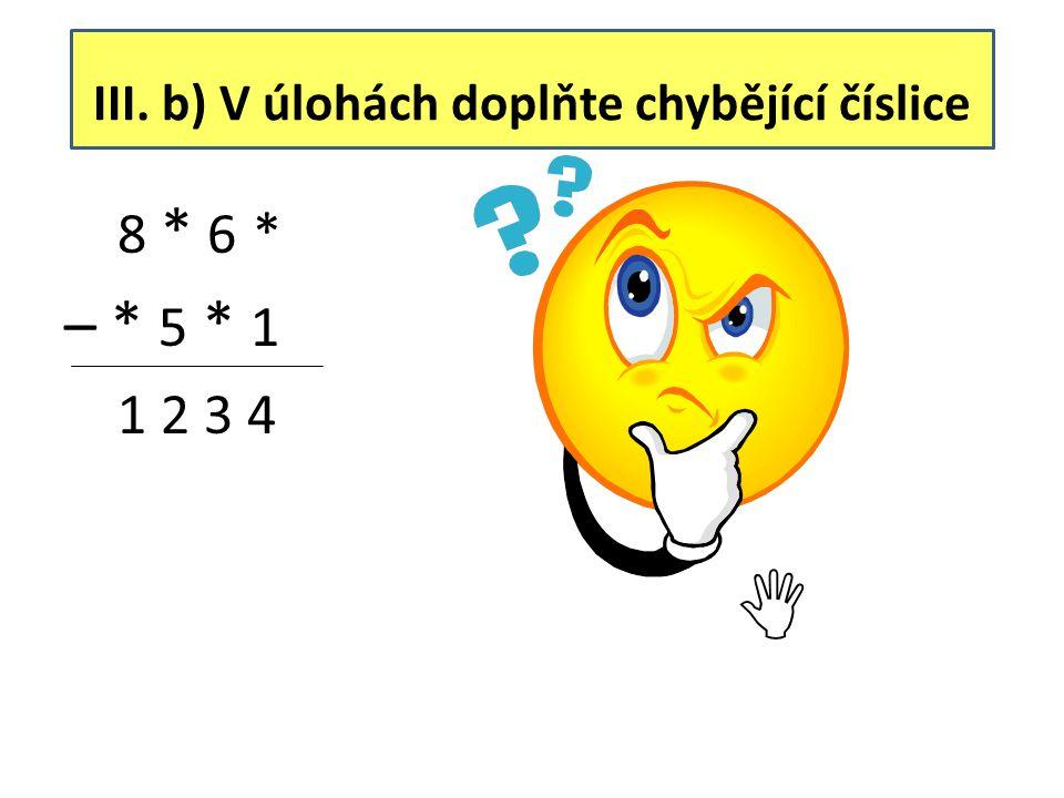 III. b) V úlohách doplňte chybějící číslice