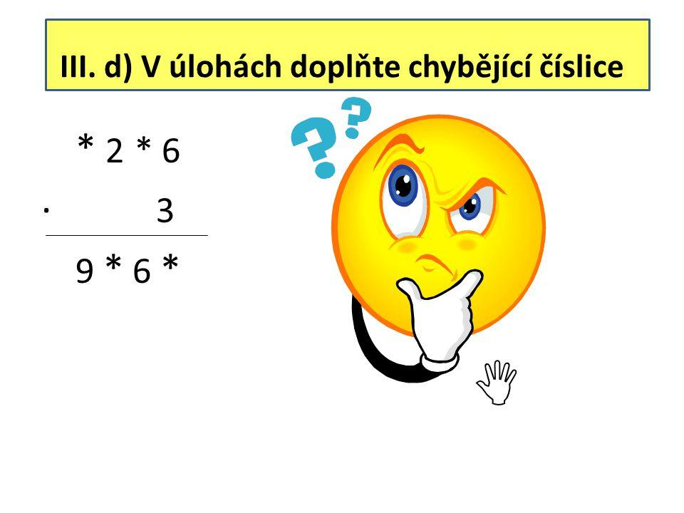 III. d) V úlohách doplňte chybějící číslice