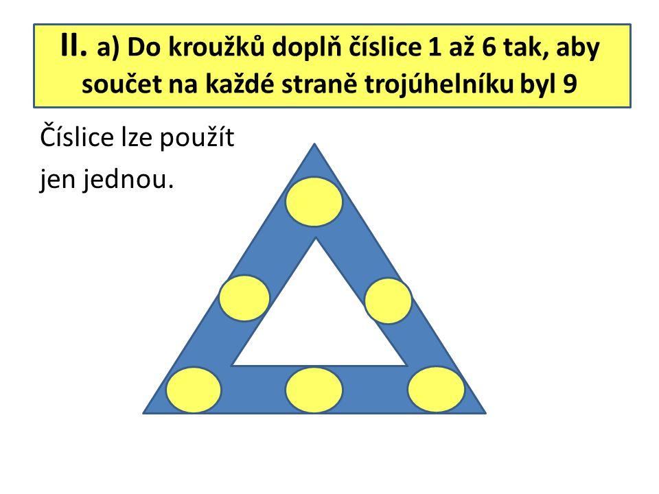 II. a) Do kroužků doplň číslice 1 až 6 tak, aby součet na každé straně trojúhelníku byl 9