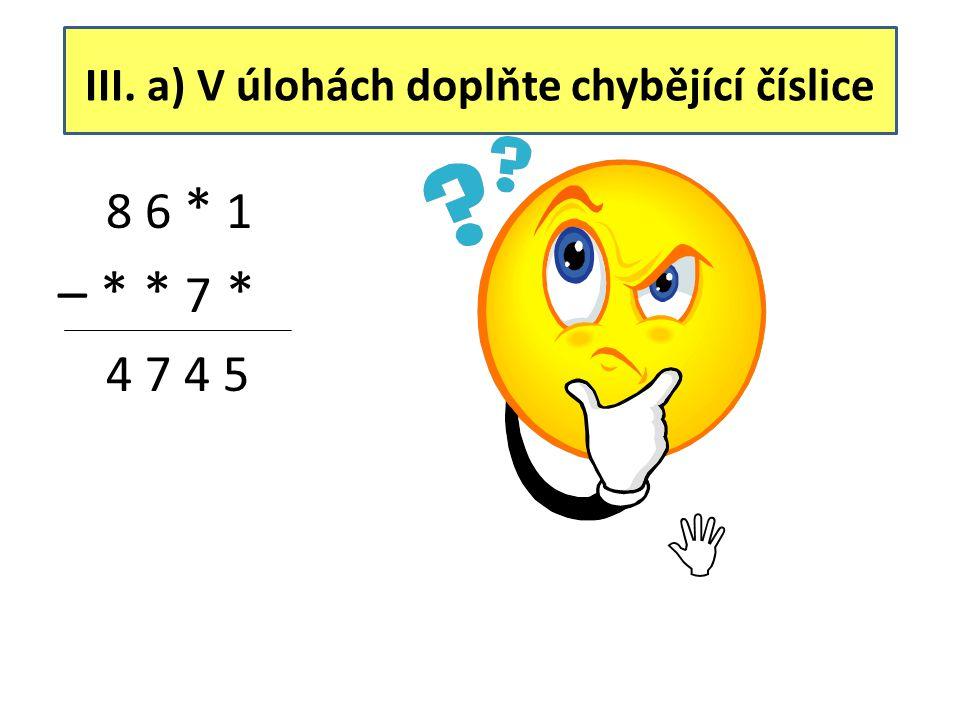 III. a) V úlohách doplňte chybějící číslice