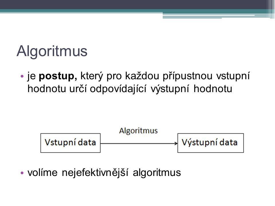 Algoritmus je postup, který pro každou přípustnou vstupní hodnotu určí odpovídající výstupní hodnotu.