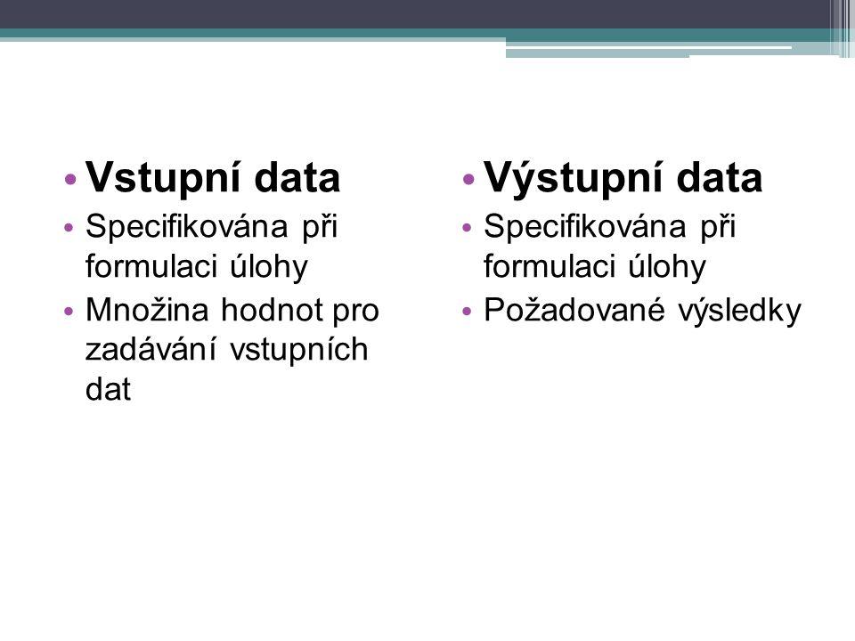 Vstupní data Výstupní data Specifikována při formulaci úlohy