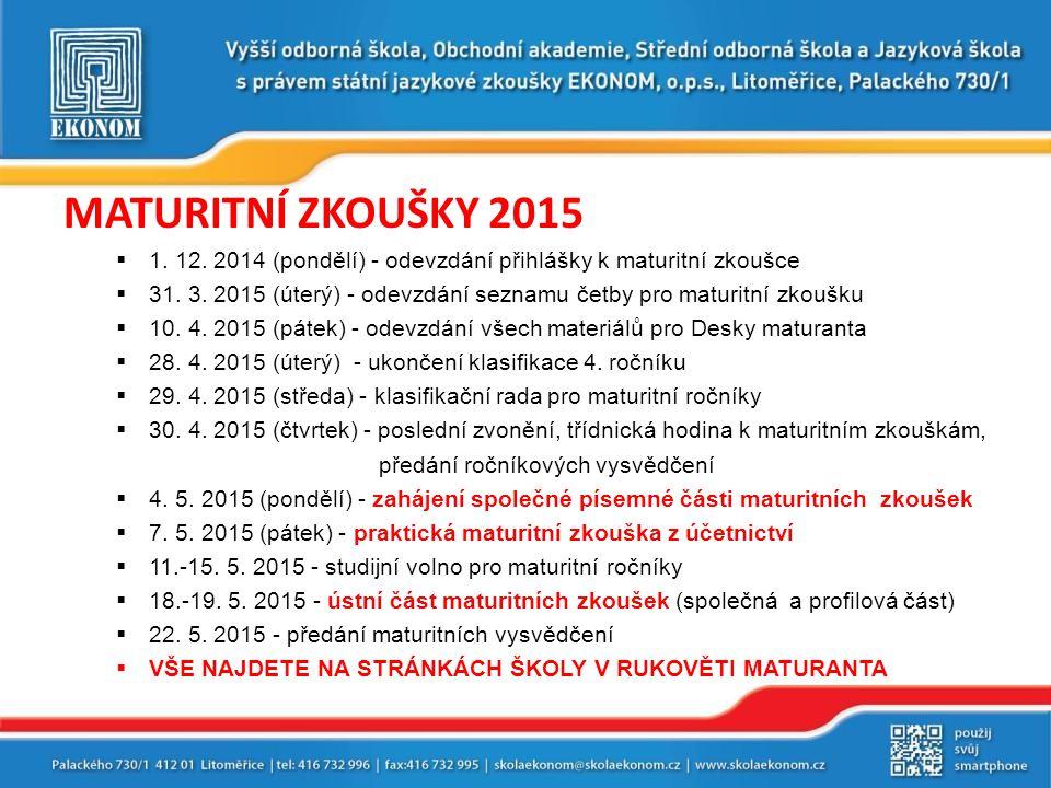 MATURITNÍ ZKOUŠKY 2015 1. 12. 2014 (pondělí) - odevzdání přihlášky k maturitní zkoušce.