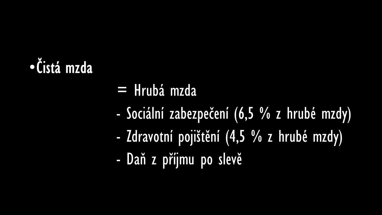Čistá mzda = Hrubá mzda. - Sociální zabezpečení (6,5 % z hrubé mzdy) - Zdravotní pojištění (4,5 % z hrubé mzdy)