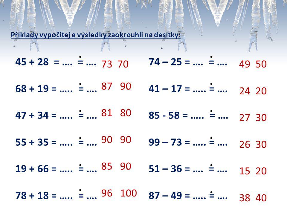 Příklady vypočítej a výsledky zaokrouhli na desítky: