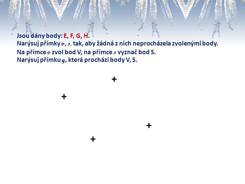 + + + + Jsou dány body: E, F, G, H.