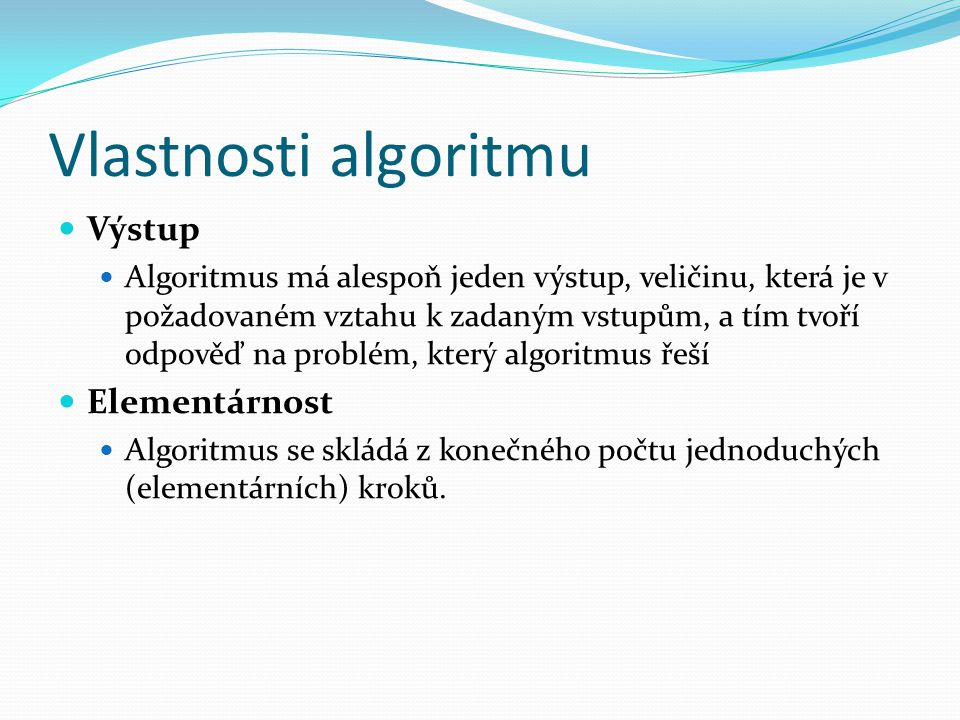 Vlastnosti algoritmu Výstup Elementárnost