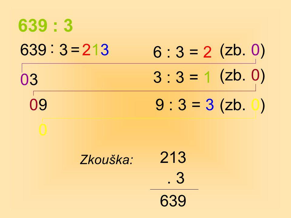 639 : 3 : 639. 3. = 2. 1. 3. (zb. 0) 6 : 3 = 2. (zb. 0) 3 : 3 = 1. 3. 9. 9 : 3 = 3. (zb. 0)
