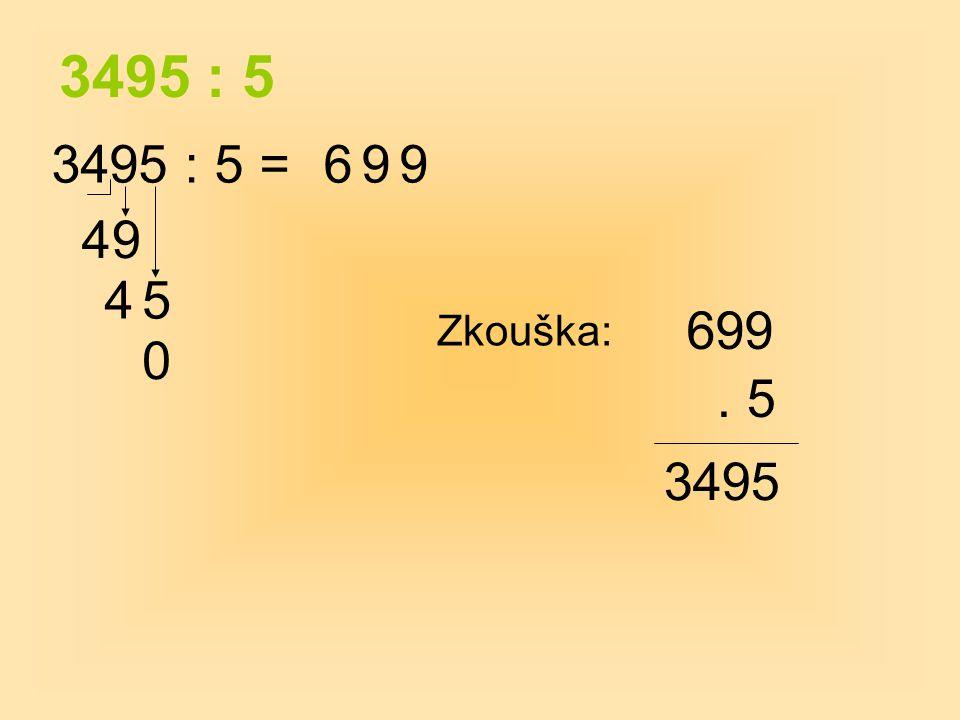 3495 : 5 3495 : 5 = 6 9 9 4 9 4 5 699 Zkouška: . 5 3495