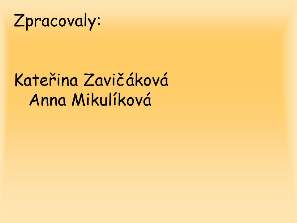 Zpracovaly: Kateřina Zavičáková Anna Mikulíková