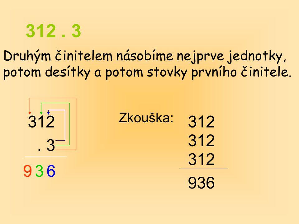 312 . 3 Druhým činitelem násobíme nejprve jednotky, potom desítky a potom stovky prvního činitele. 312.