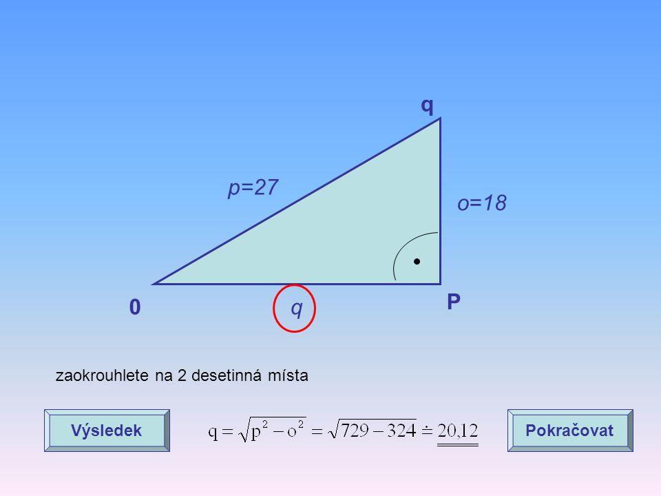 q p=27 o=18 P q zaokrouhlete na 2 desetinná místa Výsledek Pokračovat
