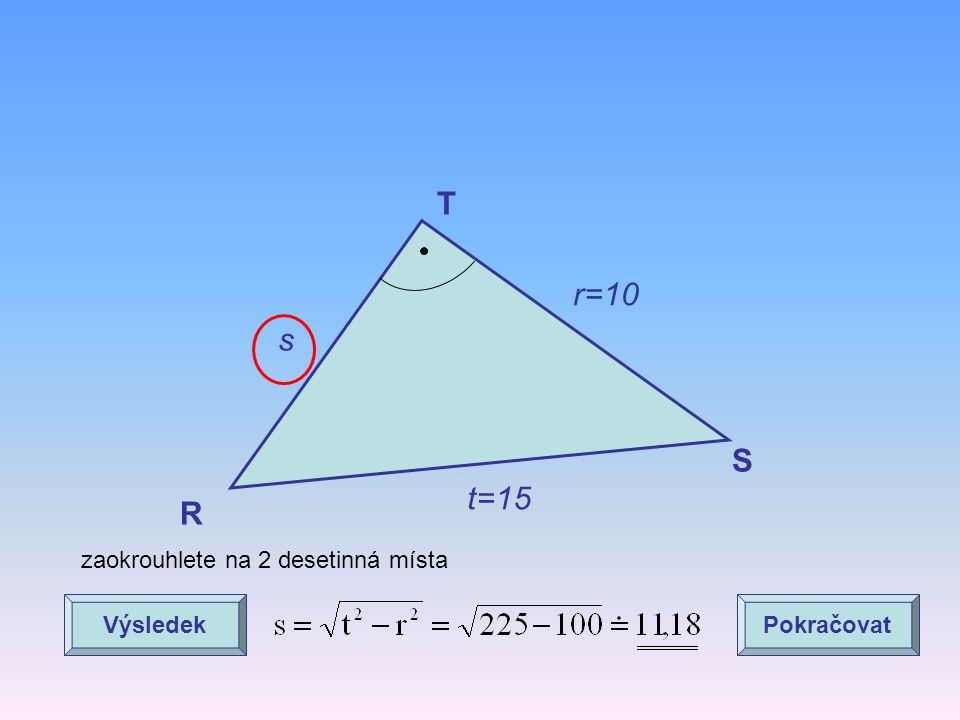 T r=10 s S t=15 R zaokrouhlete na 2 desetinná místa Výsledek