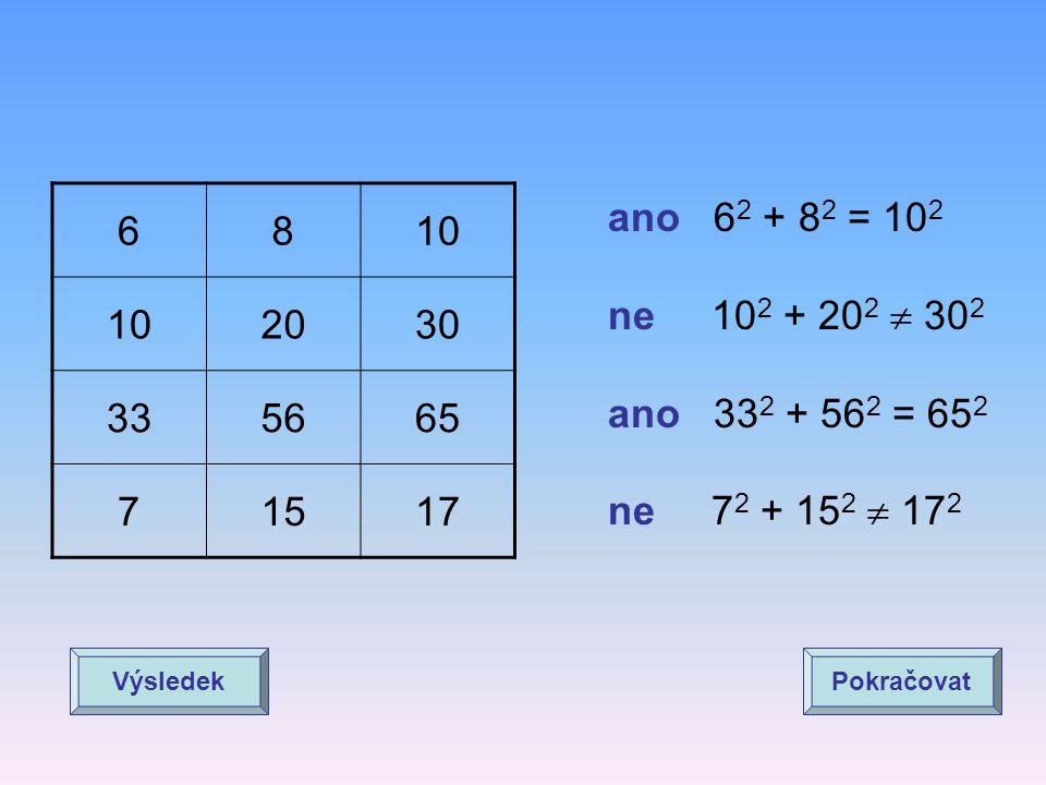 6 8. 10. 20. 30. 33. 56. 65. 7. 15. 17. ano 62 + 82 = 102. ne 102 + 202  302. ano 332 + 562 = 652.