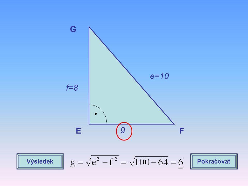 G e=10 f=8 g E F Výsledek Pokračovat