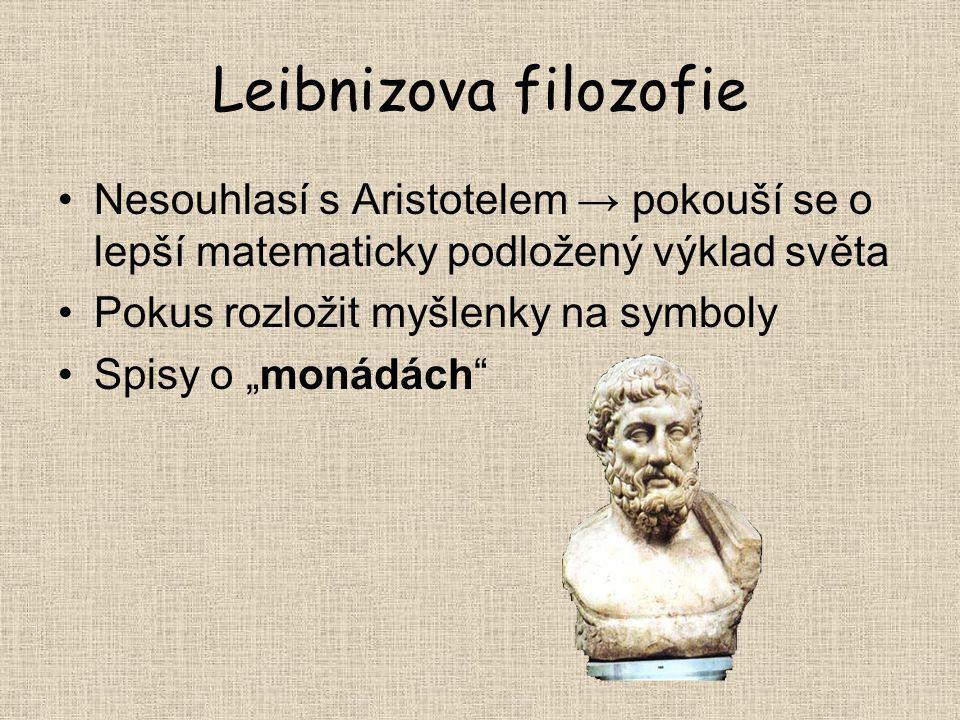 Leibnizova filozofie Nesouhlasí s Aristotelem → pokouší se o lepší matematicky podložený výklad světa.