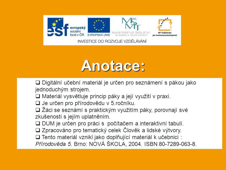 Anotace: Digitální učební materiál je určen pro seznámení s pákou jako jednoduchým strojem. Materiál vysvětluje princip páky a její využití v praxi.