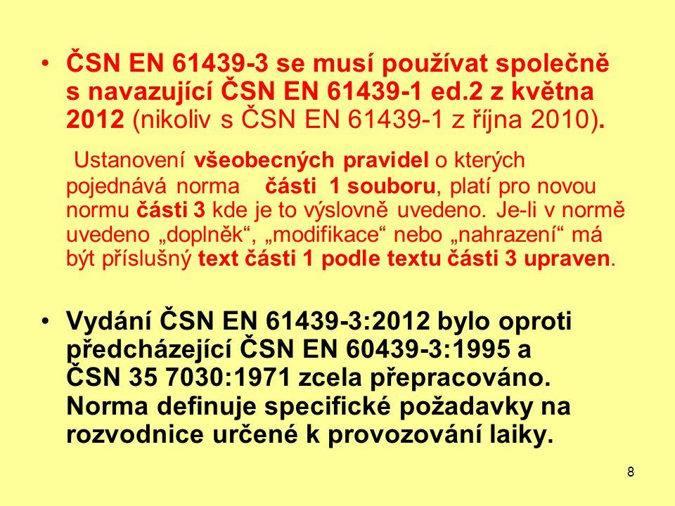 ČSN EN 61439-3 se musí používat společně s navazující ČSN EN 61439-1 ed.2 z května 2012 (nikoliv s ČSN EN 61439-1 z října 2010).
