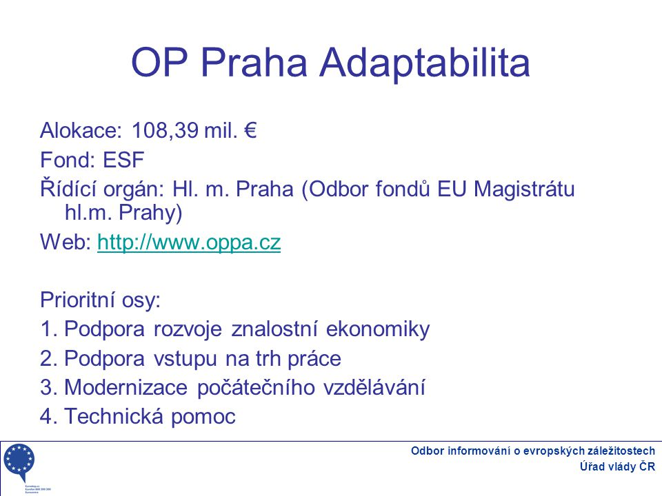 OP Praha Adaptabilita Alokace: 108,39 mil. € Fond: ESF