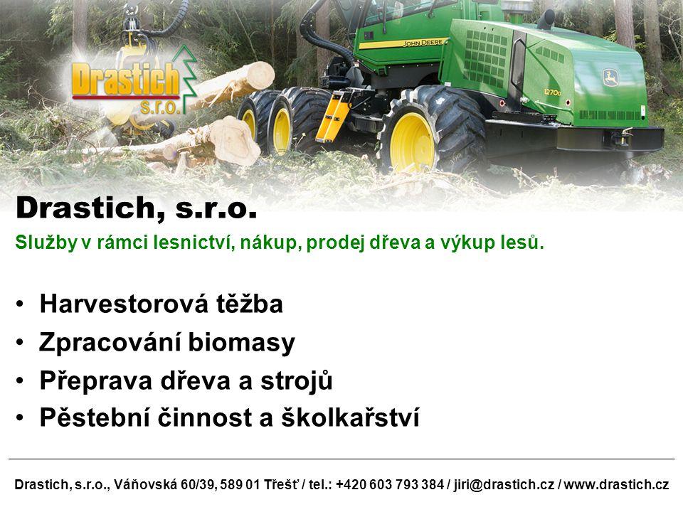 Drastich, s.r.o. Harvestorová těžba Zpracování biomasy