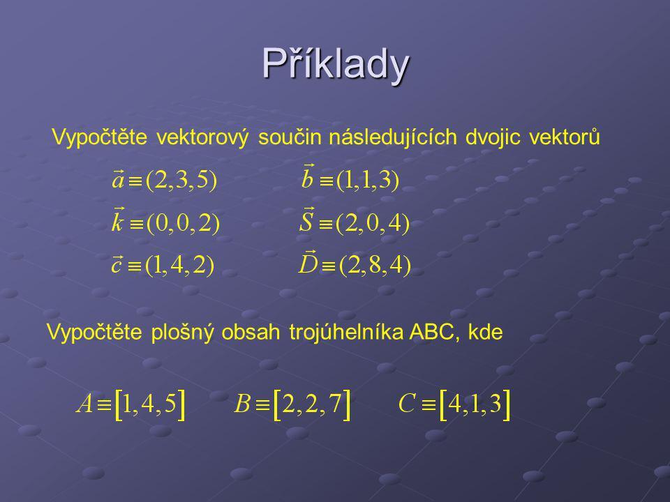 Příklady Vypočtěte vektorový součin následujících dvojic vektorů