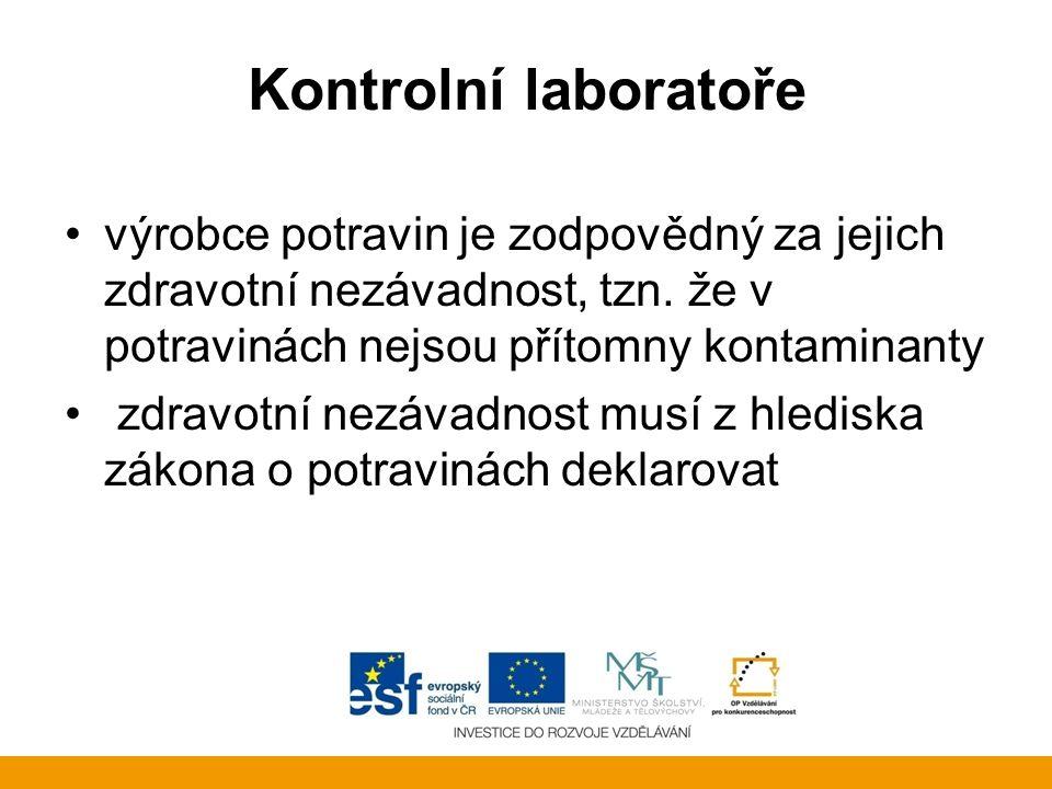 Kontrolní laboratoře výrobce potravin je zodpovědný za jejich zdravotní nezávadnost, tzn. že v potravinách nejsou přítomny kontaminanty.