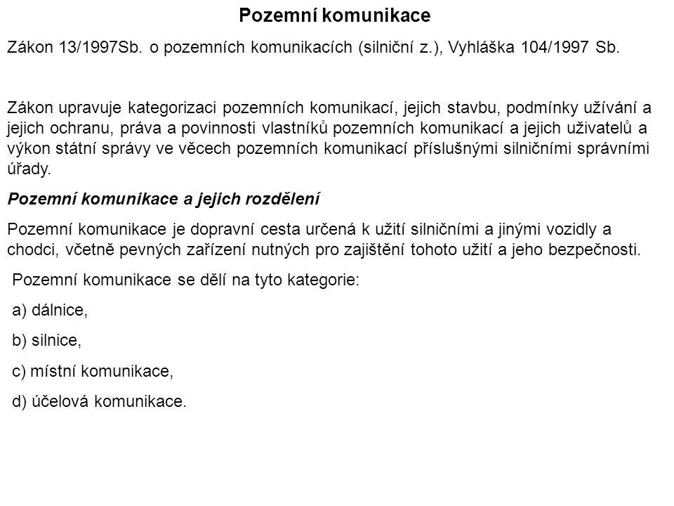 Pozemní komunikace Zákon 13/1997Sb. o pozemních komunikacích (silniční z.), Vyhláška 104/1997 Sb.