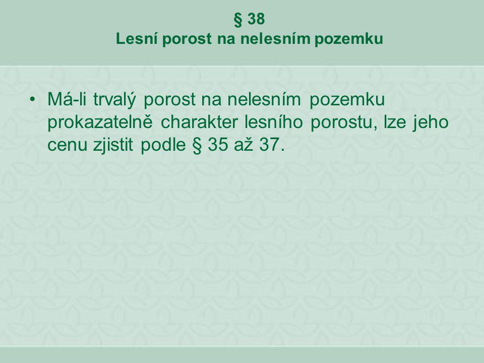 § 38 Lesní porost na nelesním pozemku
