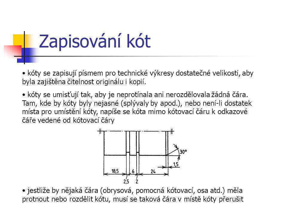 Zapisování kót kóty se zapisují písmem pro technické výkresy dostatečné velikosti, aby byla zajištěna čitelnost originálu i kopií.