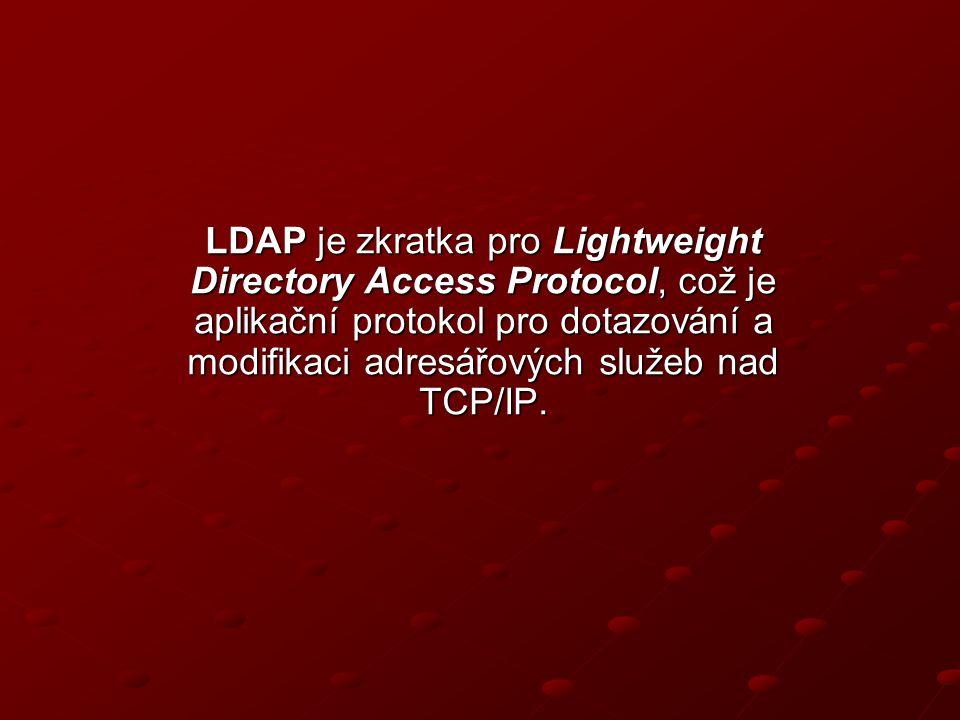 LDAP je zkratka pro Lightweight Directory Access Protocol, což je aplikační protokol pro dotazování a modifikaci adresářových služeb nad TCP/IP.