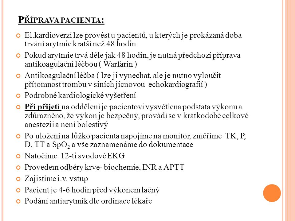 Příprava pacienta: El.kardioverzi lze provést u pacientů, u kterých je prokázaná doba trvání arytmie kratší než 48 hodin.