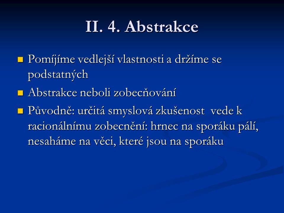 II. 4. Abstrakce Pomíjíme vedlejší vlastnosti a držíme se podstatných