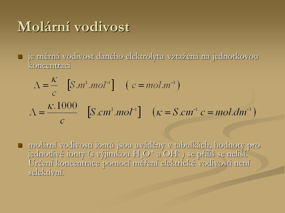 Molární vodivost je měrná vodivost daného elektrolytu vztažená na jednotkovou koncentraci.