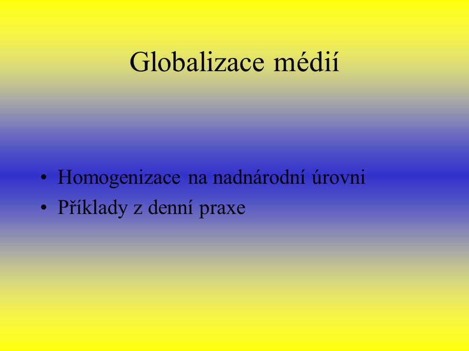 Globalizace médií Homogenizace na nadnárodní úrovni