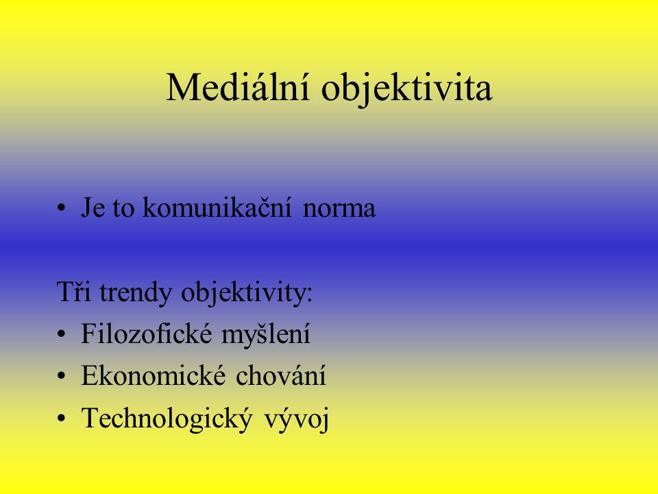 Mediální objektivita Je to komunikační norma Tři trendy objektivity:
