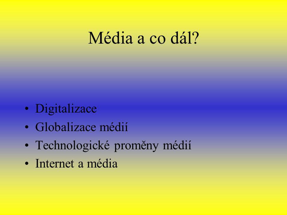 Média a co dál Digitalizace Globalizace médií
