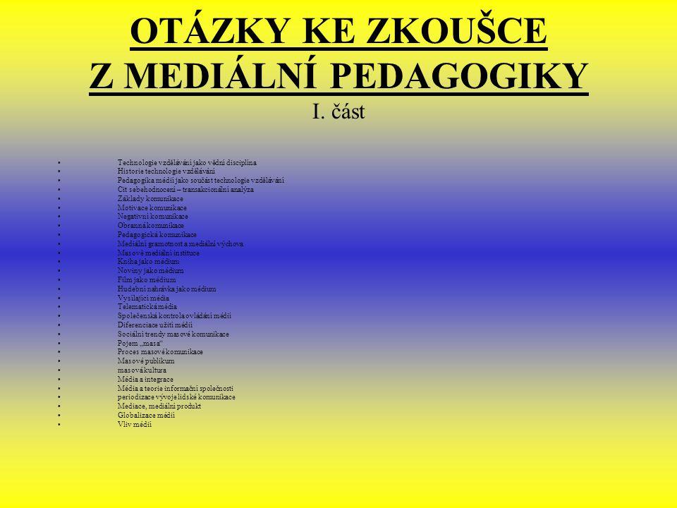 OTÁZKY KE ZKOUŠCE Z MEDIÁLNÍ PEDAGOGIKY I. část