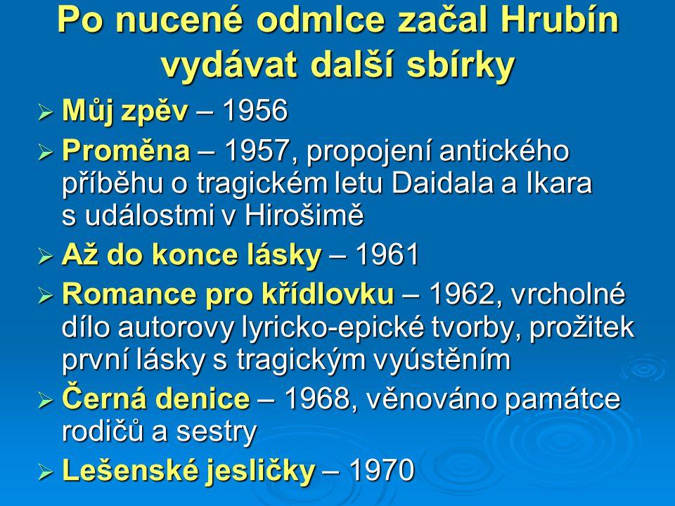 Po nucené odmlce začal Hrubín vydávat další sbírky