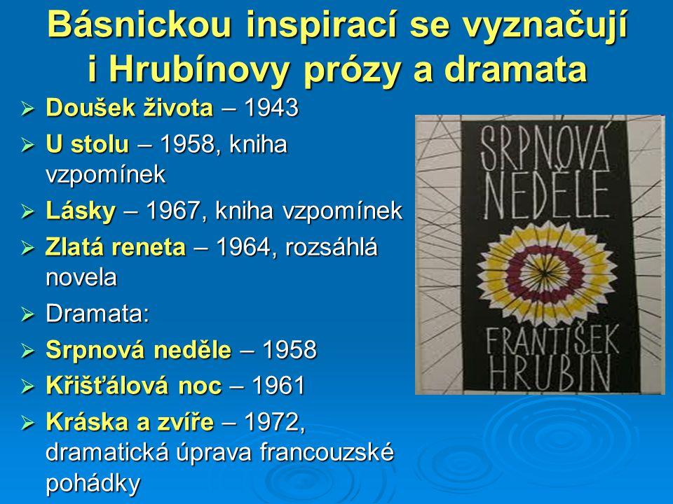 Básnickou inspirací se vyznačují i Hrubínovy prózy a dramata