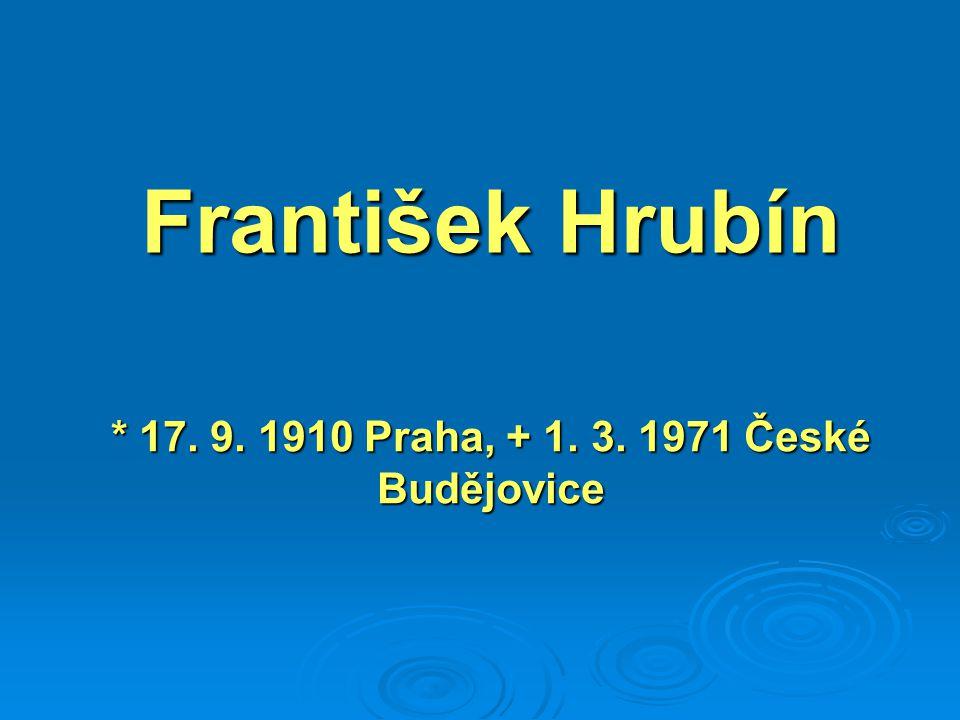 * 17. 9. 1910 Praha, + 1. 3. 1971 České Budějovice