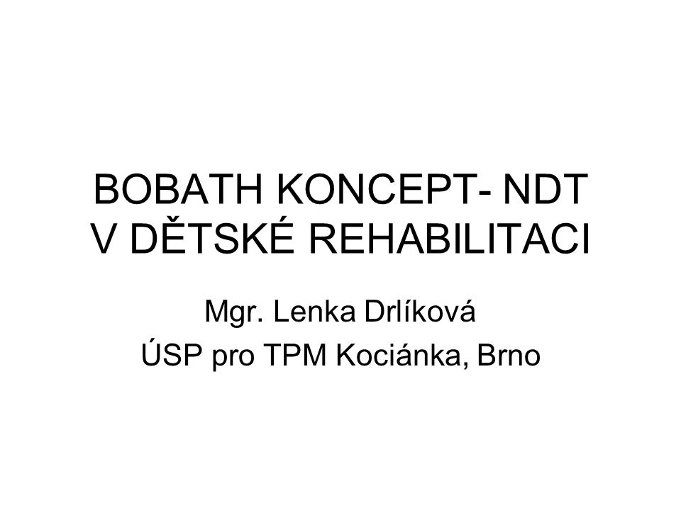 BOBATH KONCEPT- NDT V DĚTSKÉ REHABILITACI