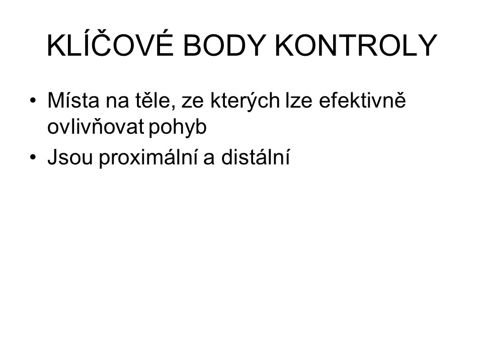 KLÍČOVÉ BODY KONTROLY Místa na těle, ze kterých lze efektivně ovlivňovat pohyb.