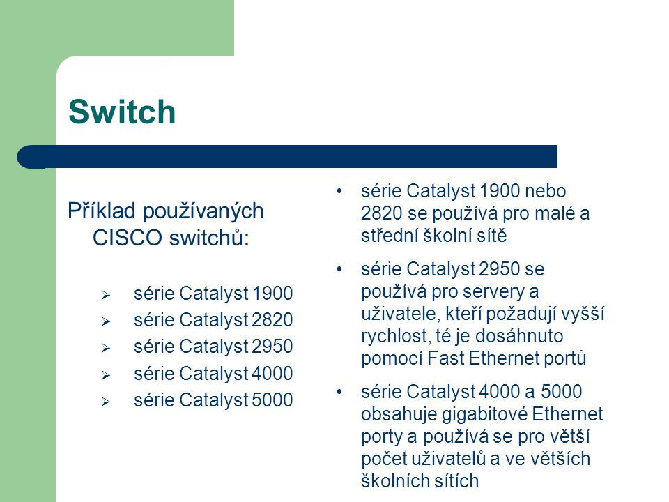Switch Příklad používaných CISCO switchů: