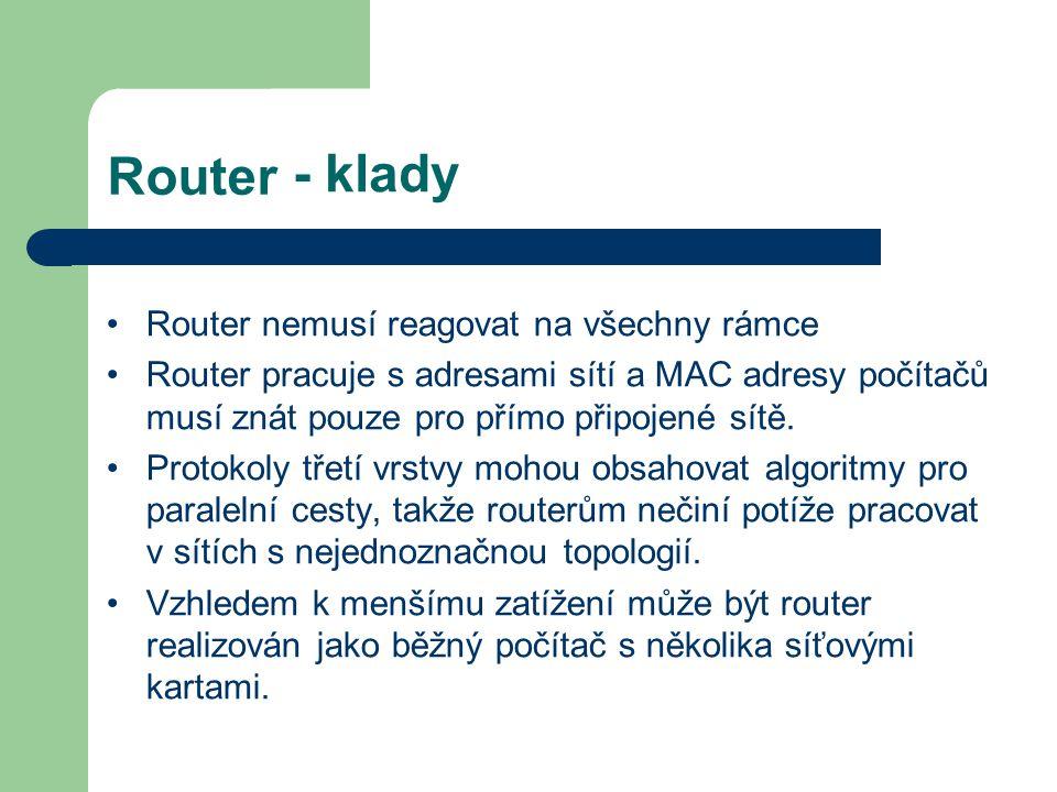 - klady Router Router nemusí reagovat na všechny rámce