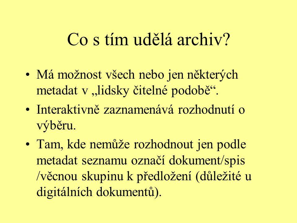 """Co s tím udělá archiv Má možnost všech nebo jen některých metadat v """"lidsky čitelné podobě . Interaktivně zaznamenává rozhodnutí o výběru."""
