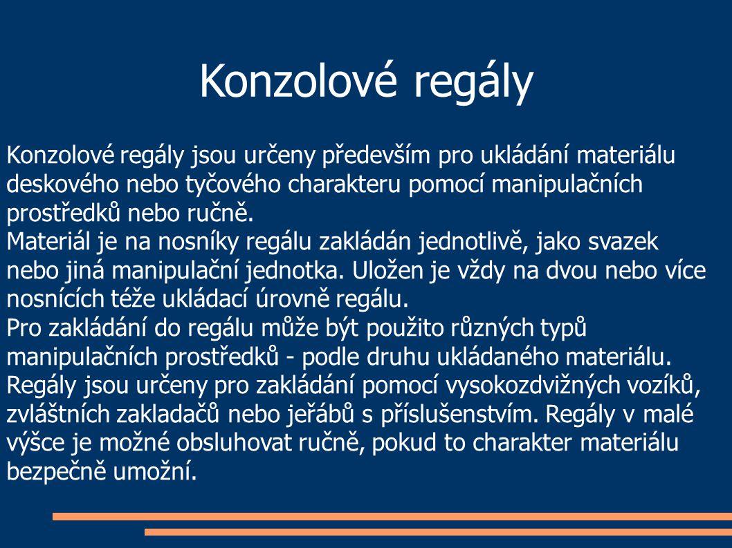 Konzolové regály Konzolové regály jsou určeny především pro ukládání materiálu. deskového nebo tyčového charakteru pomocí manipulačních.